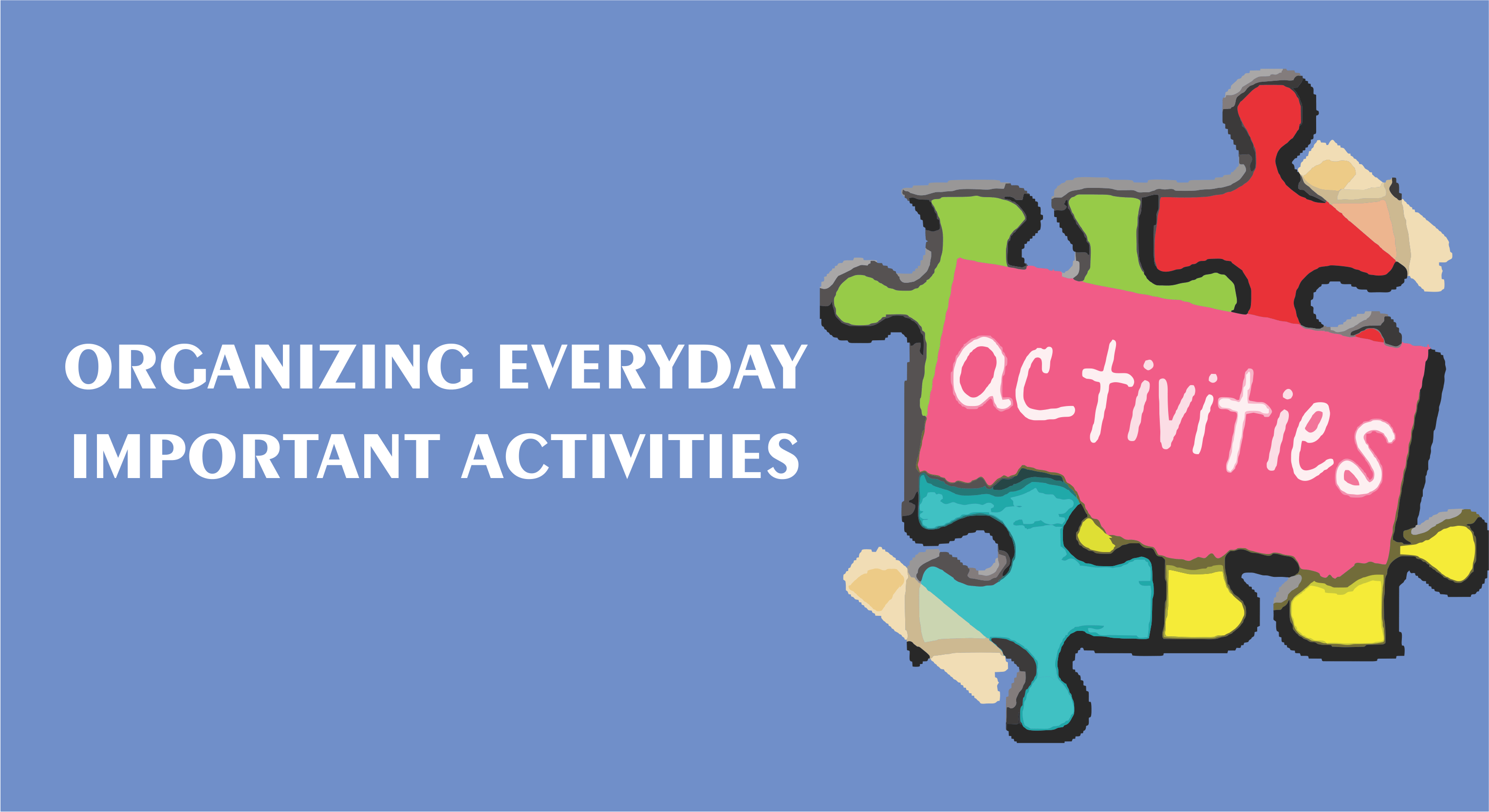 Organizing Everyday Important Activities