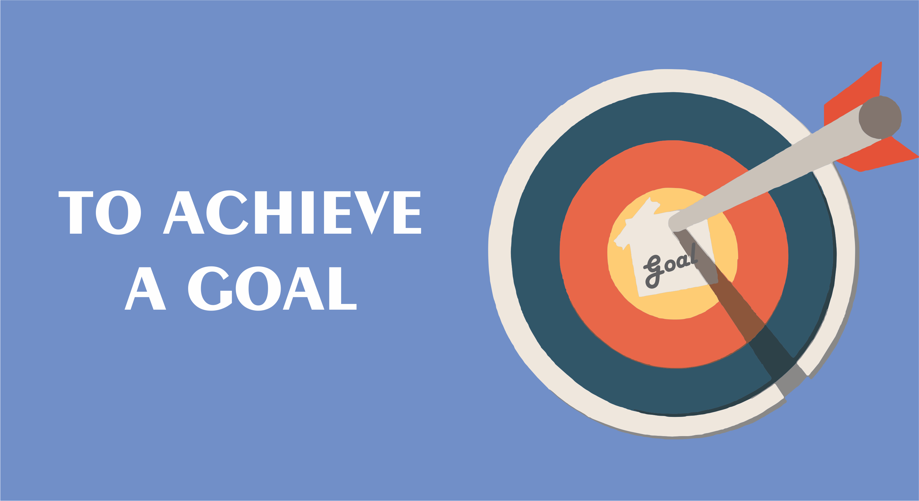 To Achieve a Goal